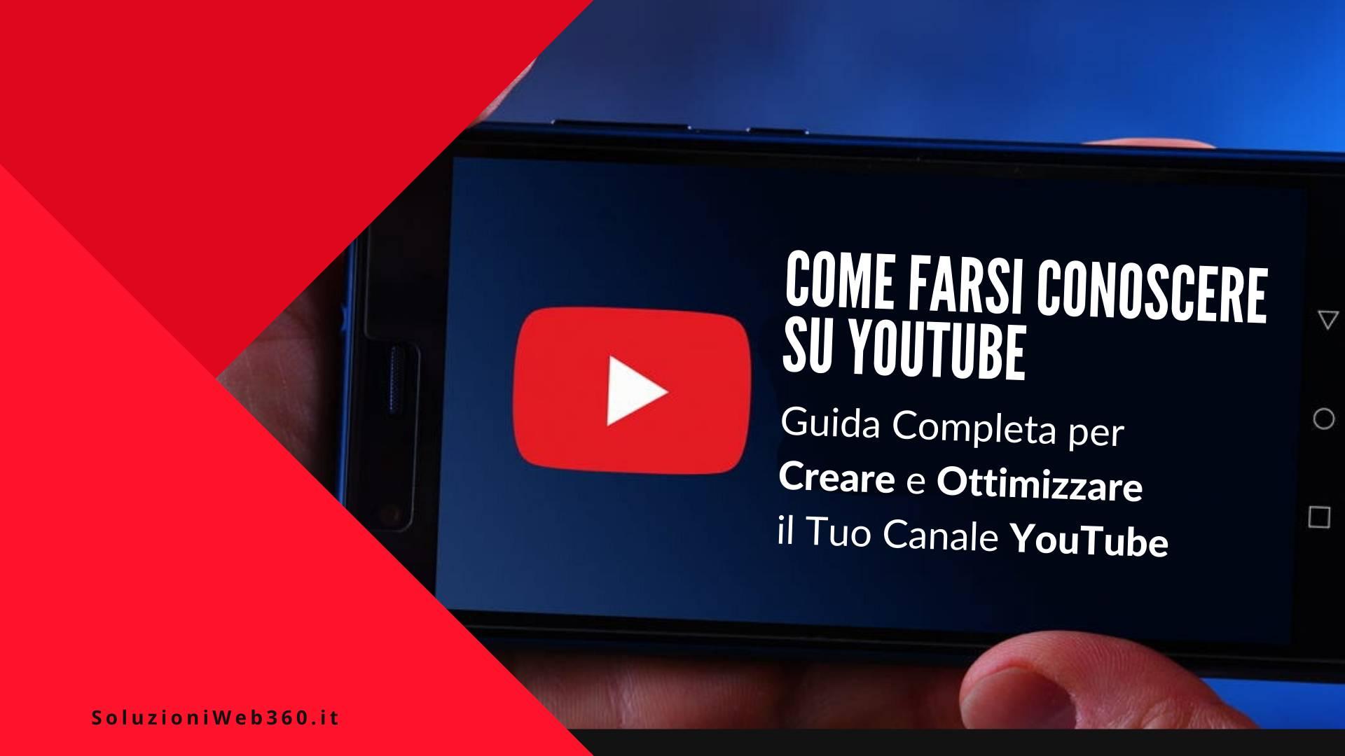 Come farsi conoscere su YouTube – Guida completa per Creare e Ottimizzare il Tuo canale YouTube